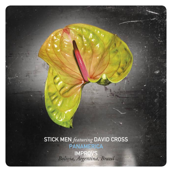 PANAMERICA (Disc 1): Improvs (Bolivia, Argentina, Brazil) / Stick Men featuring David Cross