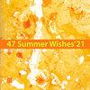 47 Summer Wishes'21