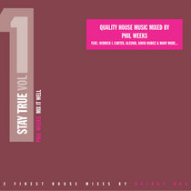 Stay True. Volume 1 - Quality House Music mixed by Phil Weeks cover art