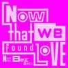 Now That We Found Love (Nick Bike Remix)