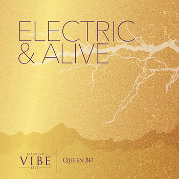 Electric & Alive by Massive Vibe Live! - Producer & Lyricist Queen Be!