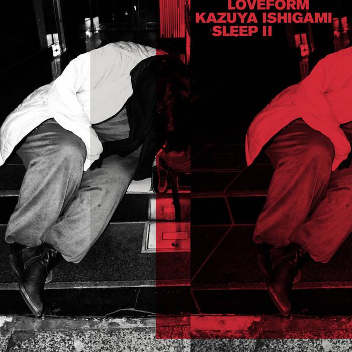 KAZUYA ISHIGAMI x LOVEFORM Double Split LP [SLEEP I], [SLEEP II] out now A0393991453_16
