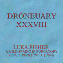 Droneuary XXXVIII - A Mild Spring in Purgatory (featuring June A. Jung) cover art