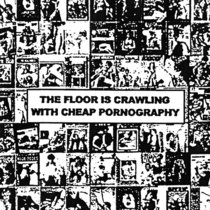 The Floor is Crawling with Cheap Pornography & Lush Entries cover art