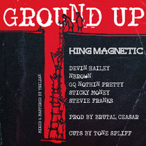 Ground Up (ft. Devin Hailey, NBrown, GQ Nothin Pretty, Sticky Money & Stevie Franks) cover art