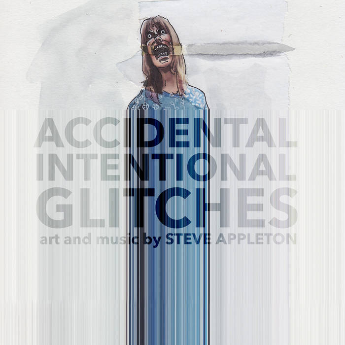 Steve Appleton – Accidental and Intentional Glitches