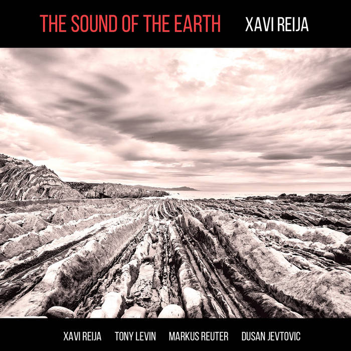 The Sound Of The Earth / Xavi Reija feat. Tony Levin, Markus Reuter, Dusan Jevtovic