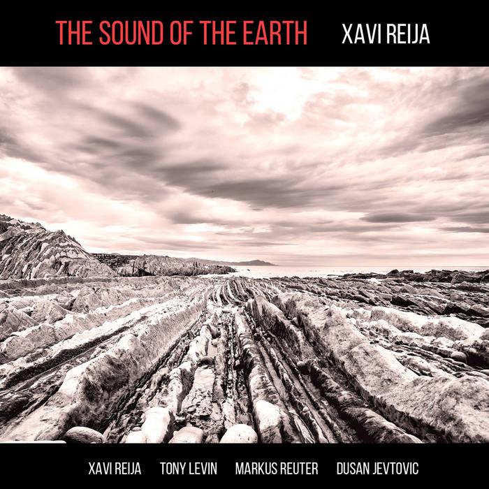 The Sound Of The Earth / Xavi Reija feat. Tony Levin, Markus Reuter, Dusan Jevtovic