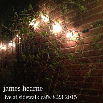 Live at Sidewalk Cafe, 8.23.2015 by James Hearne