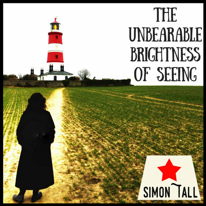 Simon Tall – The Unbearable Brightness Of Seeing