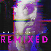 Meat Katie 'Remixed' 25 Tracks - Pay What You Want! cover art