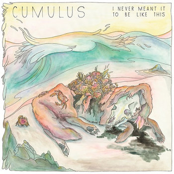 I Never Meant It To Be Like This by Cumulus