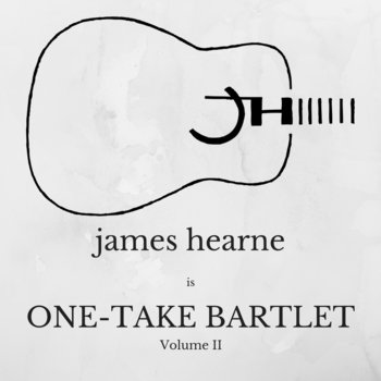JH is: One-Take Bartlet, Volume II by James Hearne