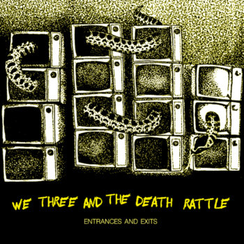 Entrances and Exits by WE THREE AND THE DEATH RATTLE