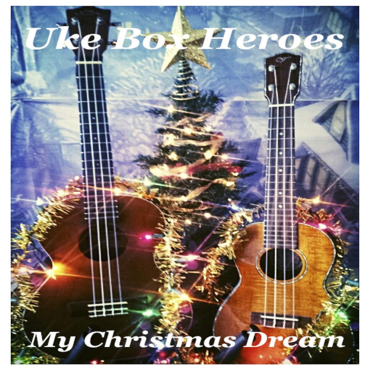 My Christmas Dream.My Christmas Dream Uke Box Heroes