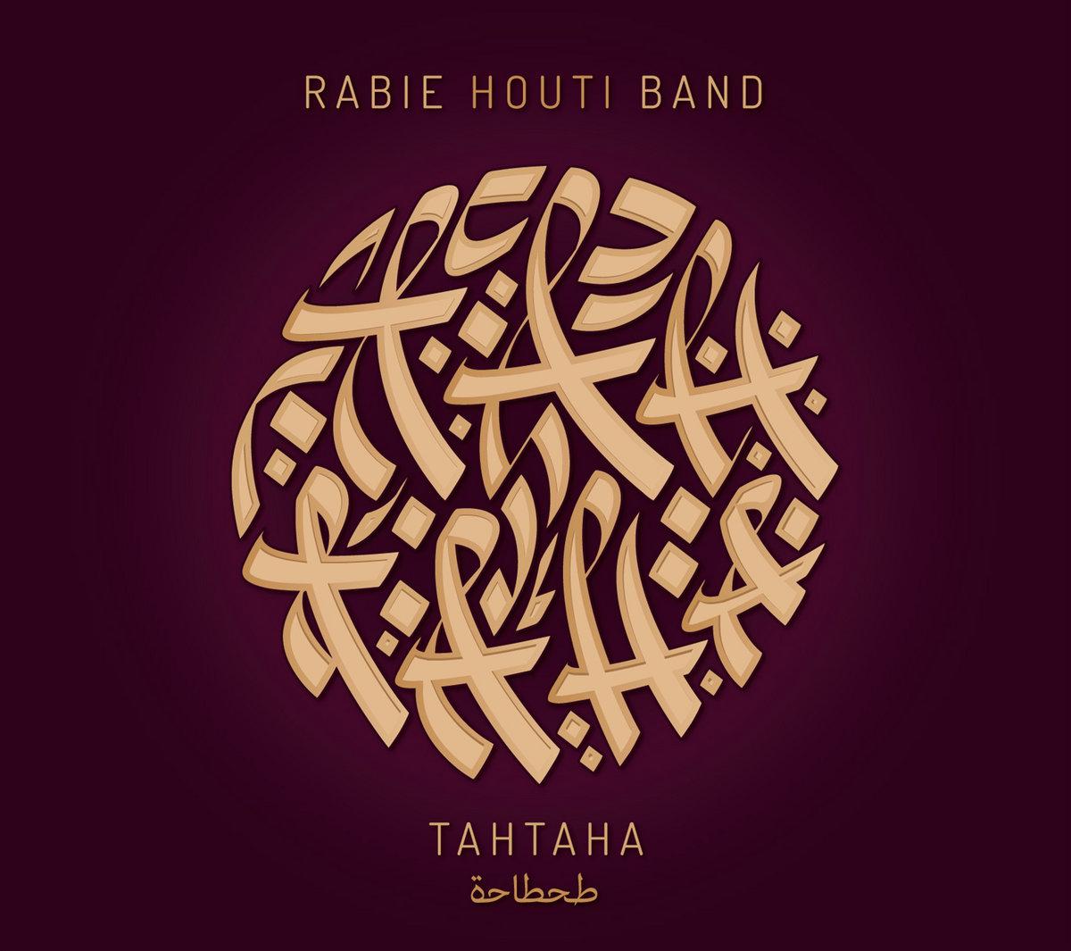 Tahtaha : Rabie Houti Band, groupe voc. & instr. | Rabie Houti Band. Compositeur. Artiste de spectacle