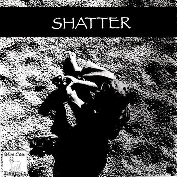 Shatter / Foreground split by Moo Cow Records