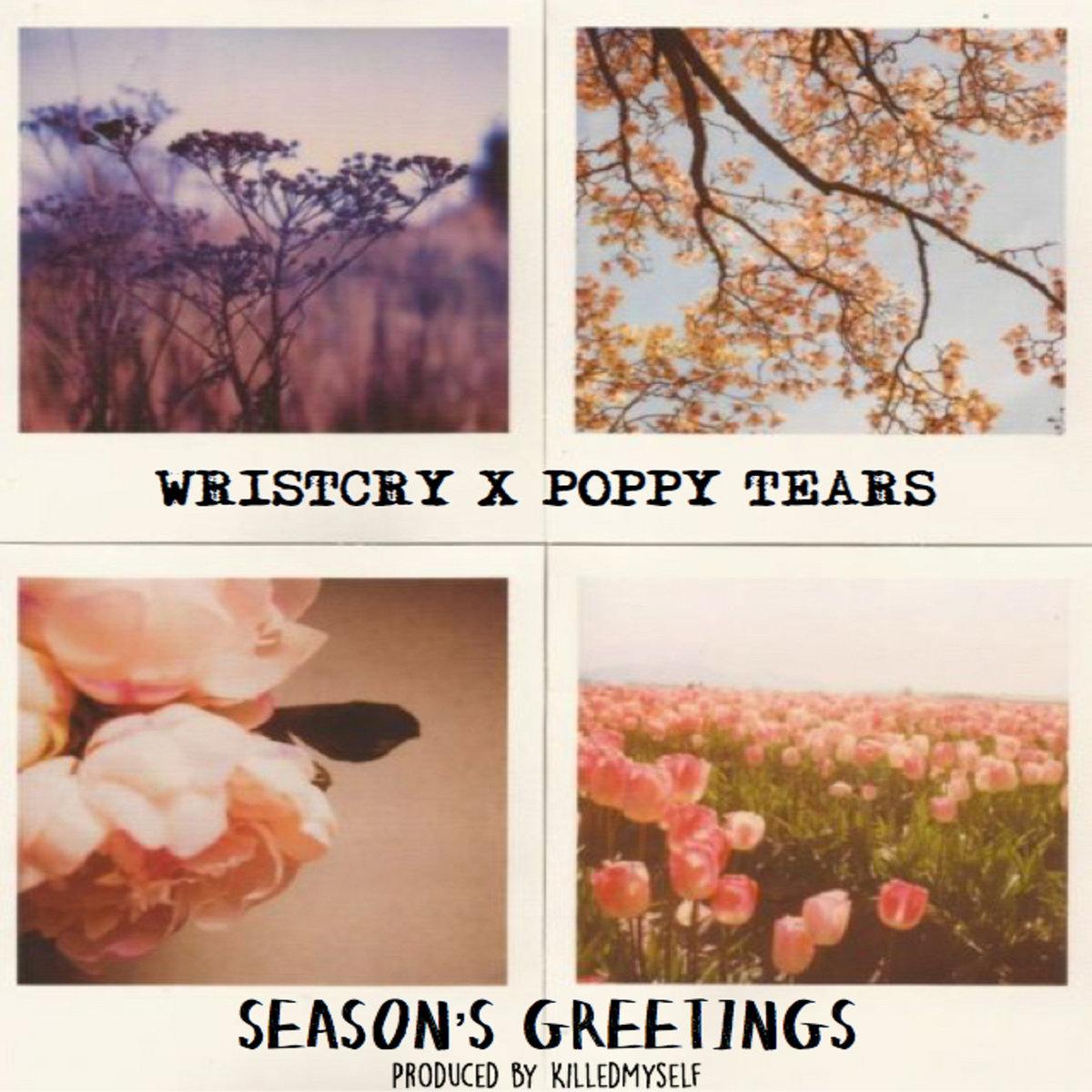 Wristcry X Poppy Tears Seasons Greetingsprodlledmyself Wristcry