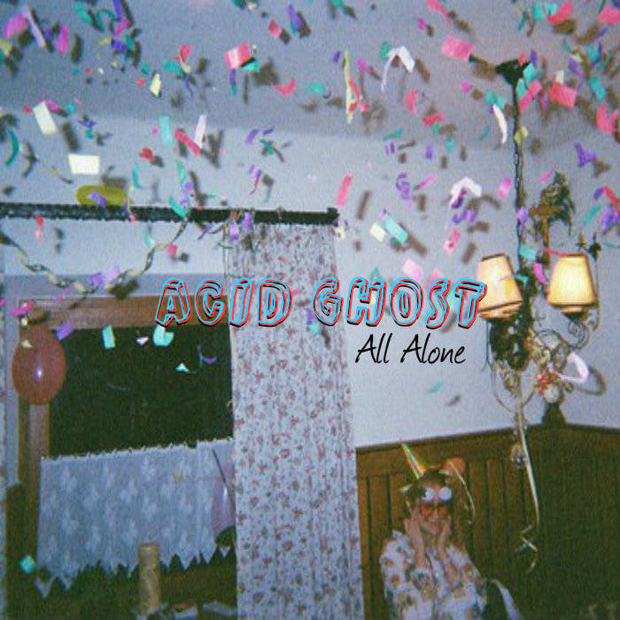 All Alone | Acid Ghost
