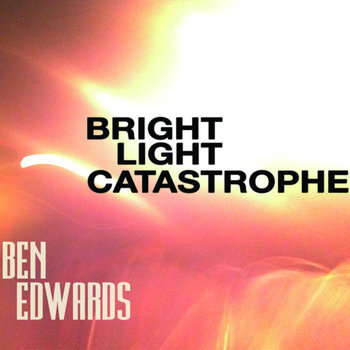 Bright Light Catastrophe by Ben Edwards
