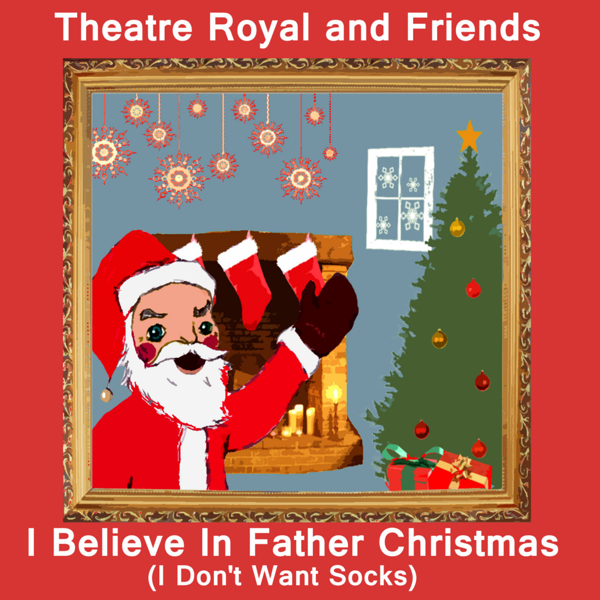 I Believe In Christmas.I Believe In Father Christmas I Don T Want Socks Theatre