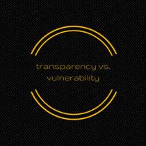 10: transparency vs. vulnerability cover art