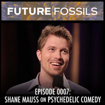 0007 - Shane Mauss (Psychedelic Comedy) cover art