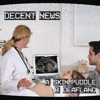 Skin Puddle / Deafland (Single) by Decent News