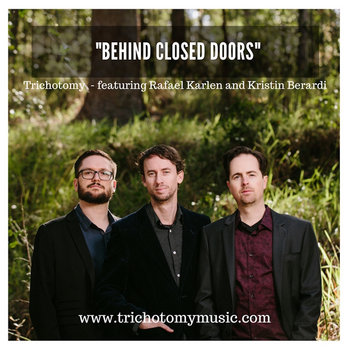 Behind Closed Doors - Trichotomy/Rafael Karlen/Kristin Berardi by Trichotomy