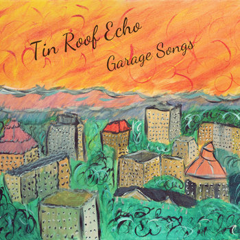 Garage Songs (2016) by Tin Roof Echo