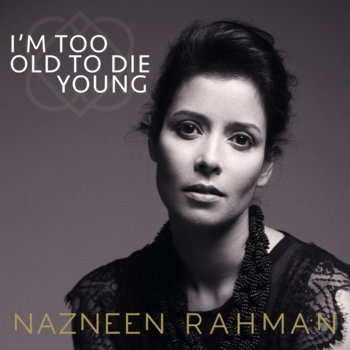 I'm Too Old to Die Young by Nazneen Rahman