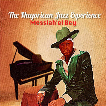 The Nuyorican Jazz Experience by Messiah'el Bey