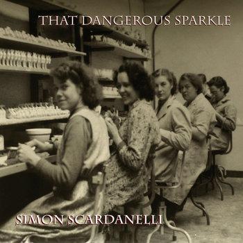 That Dangerous Sparkle by Simon Scardanelli