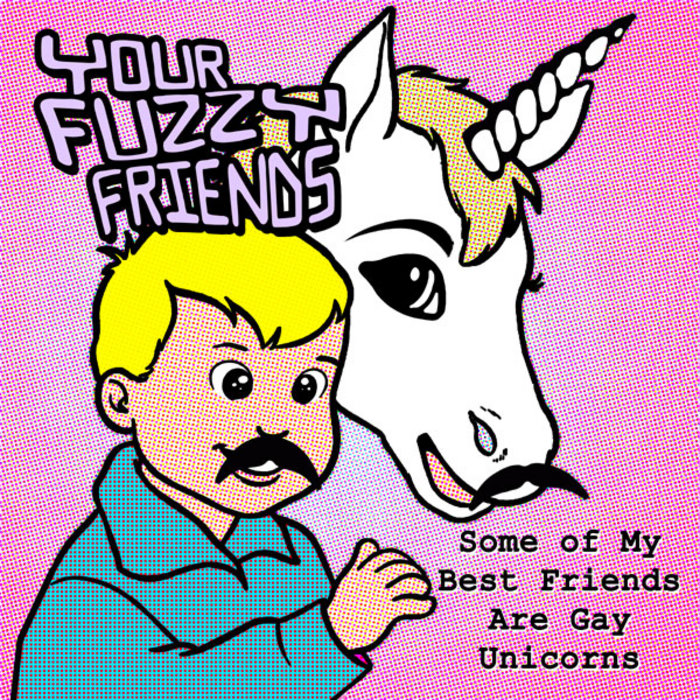 some of my best friends are gay unicorns your fuzzy friends
