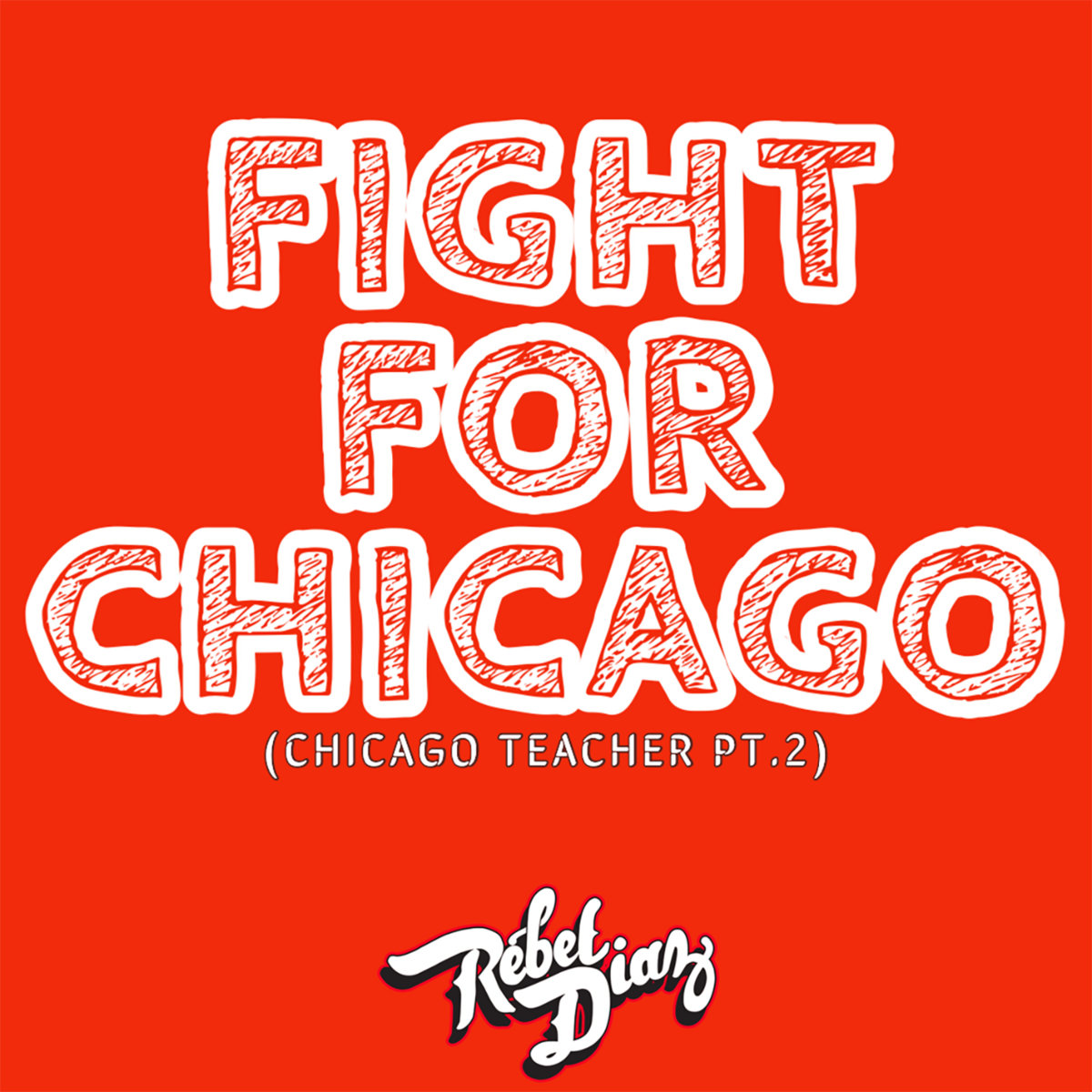 Fight for Chicago (Chicago Teacher pt. 2) by Rebel Diaz