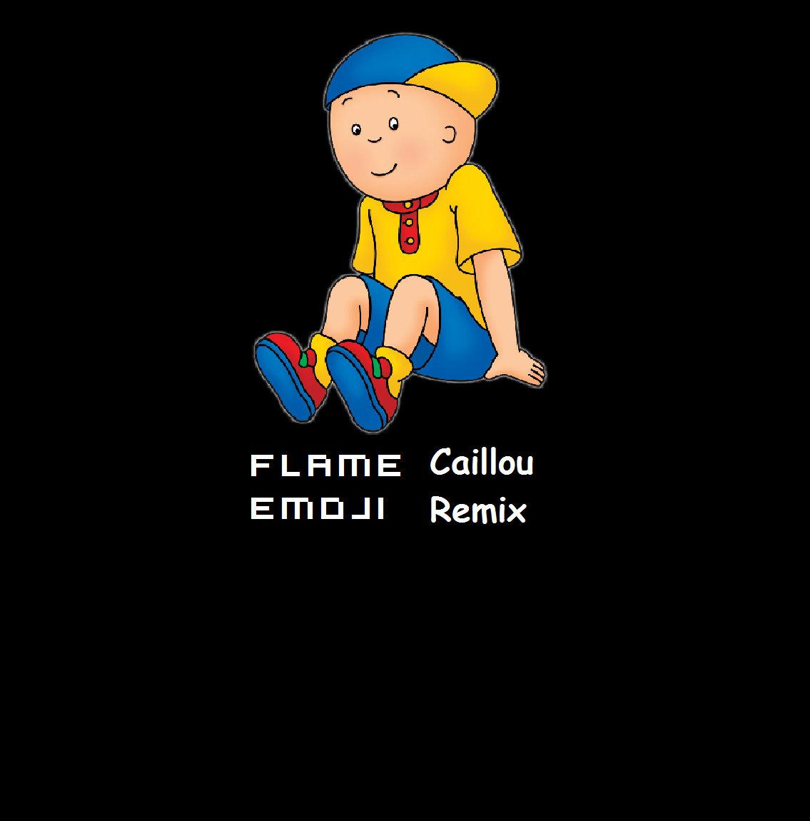 Caillou Remix | Flame Emoji