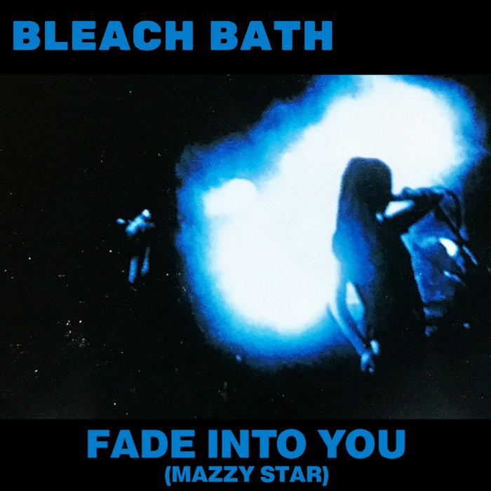 Fade Into You Mazzy Star Cover Bleach Bath