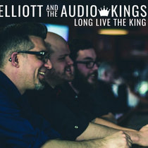 Elliott And The Audio Kings - Long Live The King cover art