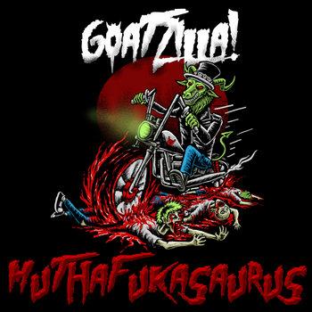 Muthafukasaurus by Göatzilla!