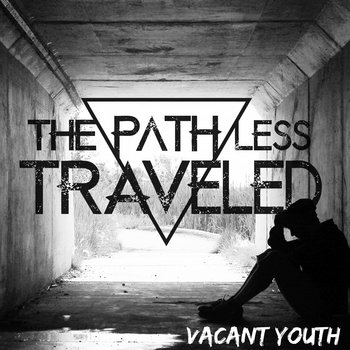 Vacant Youth by The Path Less Traveled
