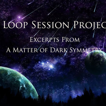 A Matter of Dark Symmetry by The Loop Session Project