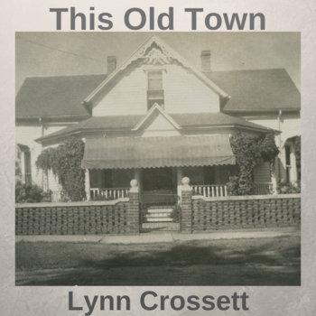This Old Town by Lynn Crossett