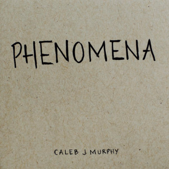 PHENOMENA by Caleb J. Murphy
