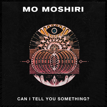Can I Tell You Something? by Mo Moshiri