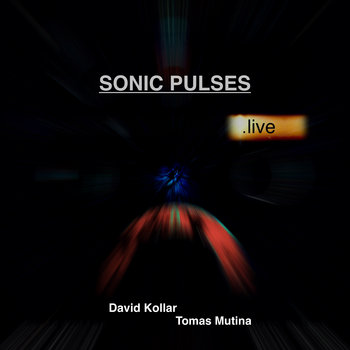 Sonic Pulses live by David Kollar