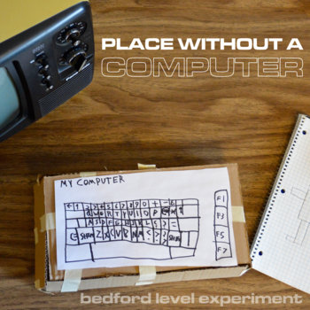 Place Without A Computer by Bedford Level Experiment