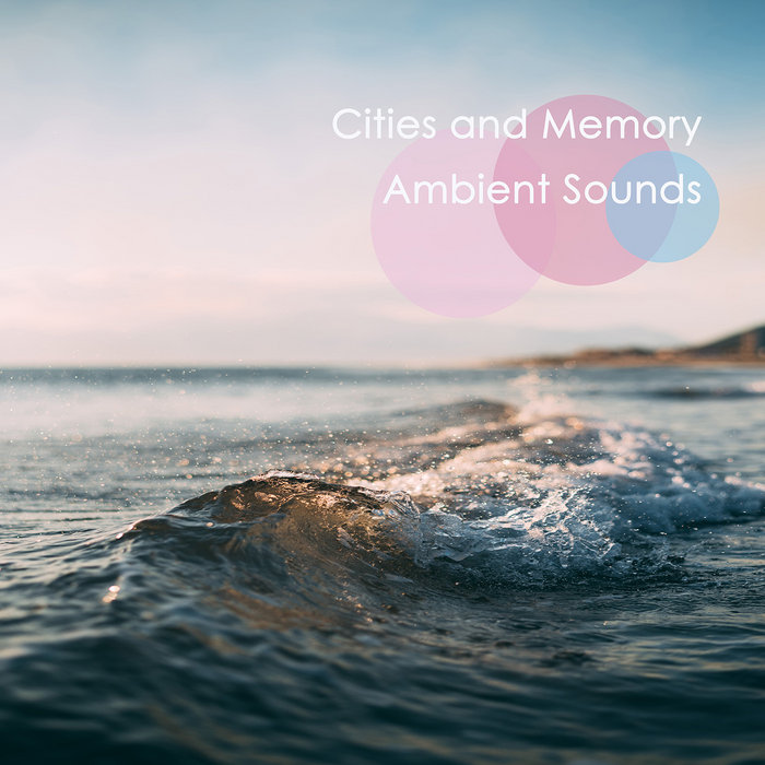 Ambient Sounds, by Cities and Memory