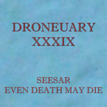 Droneuary XXXIX - Even Death May Die cover art