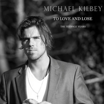 To Love and Lose (Album) by Michael Kilbey