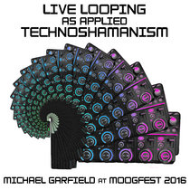 Live Looping As Applied Technoshamanism at Moogfest 2016 cover art